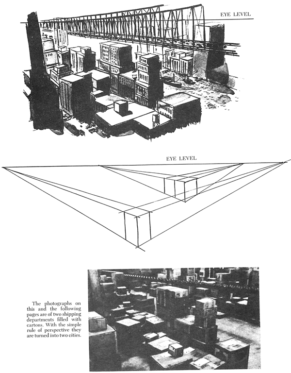 The example above, two photographs of a shipping department are changed into two cities. The interior of a room is nothing more than looking into a box. If one is able to draw a tube in perspective, it becomes simple to understand the foreshortening of arms and legs of the human figure.