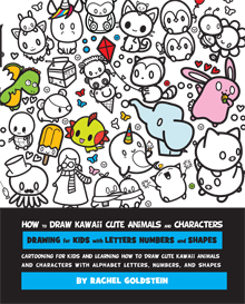 How to Draw Kawaii Cute Animals and Characters : Drawing for Kids with Letters Numbers and Shapes: Cartooning for Kids and Learning How to Draw Cute ... Letters, Numbers, and Shapes