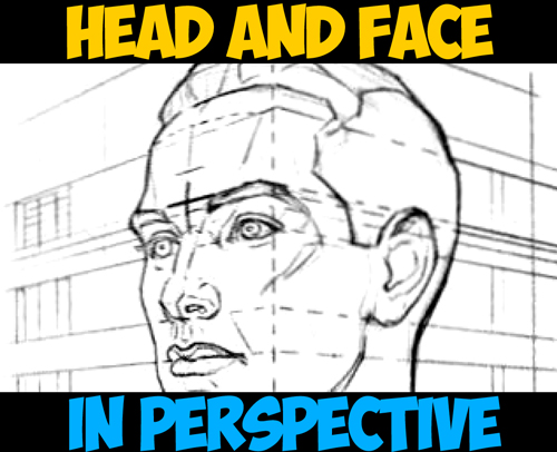 How to Draw the Face and Head in Perspective to Keep Correct Proportions When Slanting or Tilting Head