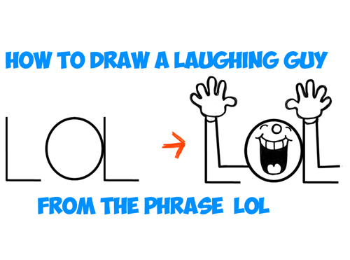 drawing the LOL laughing out loud guy from the phrase LOL
