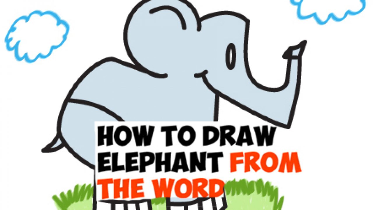 How To Draw Cartoon Elephants From The Word Elephant Word