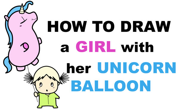 Learn How to Draw a Cute Cartoon (Kawaii) Girl with her Unicorn Balloon Easy Step by Step Drawing Tutorial for Kids & Beginners
