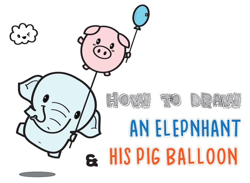 Learn How to Draw a Cute Kawaii / Chibi Elephant Holding a Pig Balloon Easy Steps Drawing Lesson for Kids
